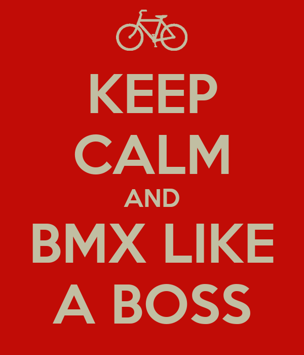 KEEP CALM AND BMX LIKE A BOSS