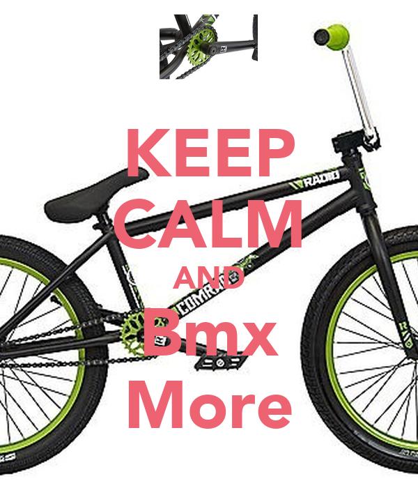 KEEP CALM AND Bmx More