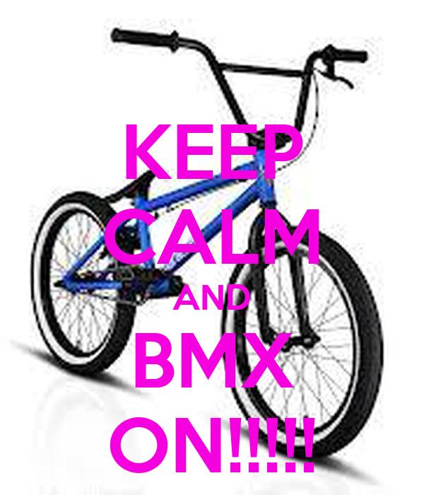KEEP CALM AND BMX ON!!!!!