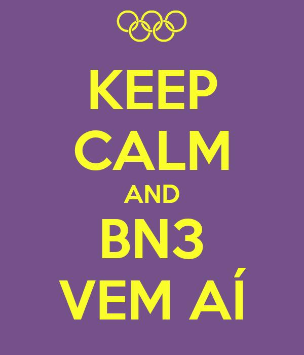 KEEP CALM AND BN3 VEM AÍ
