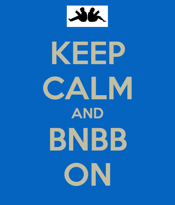 KEEP CALM AND BNBB ON