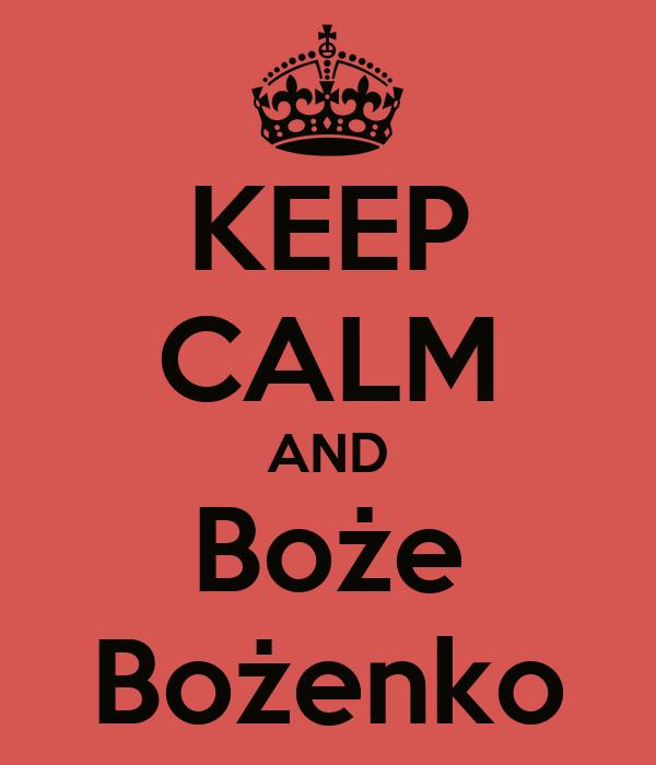 KEEP CALM AND Boże Bożenko