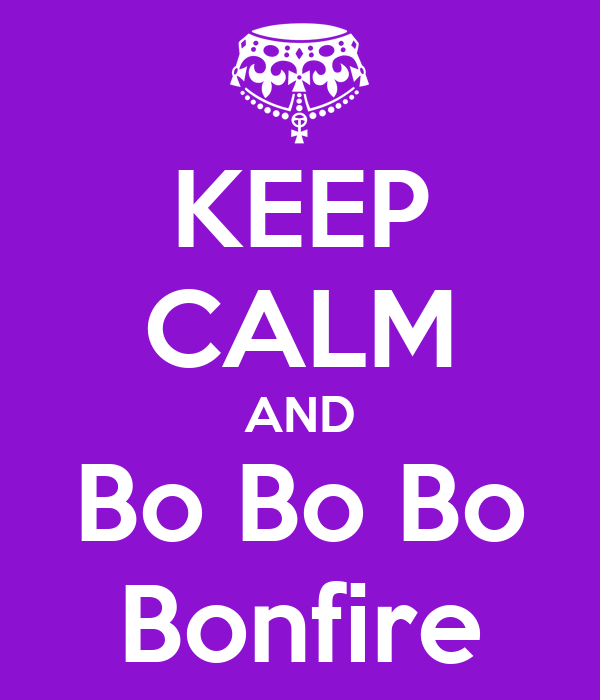 KEEP CALM AND Bo Bo Bo Bonfire