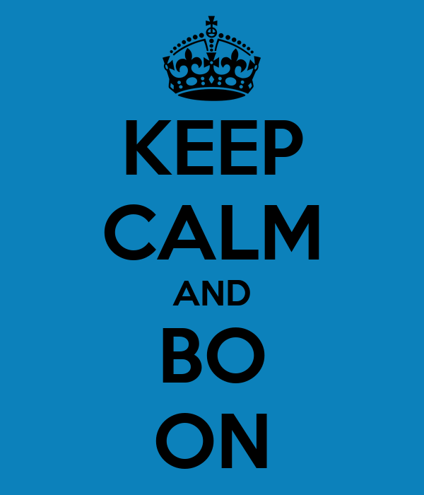 KEEP CALM AND BO ON