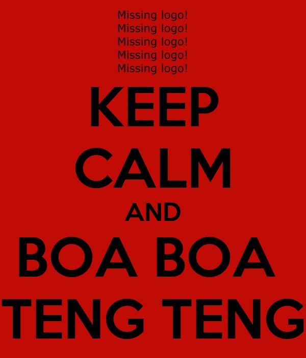 KEEP CALM AND BOA BOA  TENG TENG