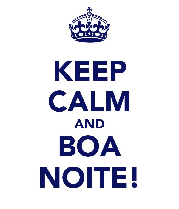 KEEP CALM AND BOA NOITE!