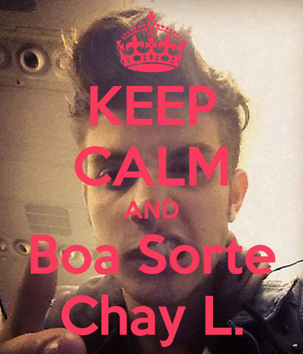 KEEP CALM AND Boa Sorte Chay L.
