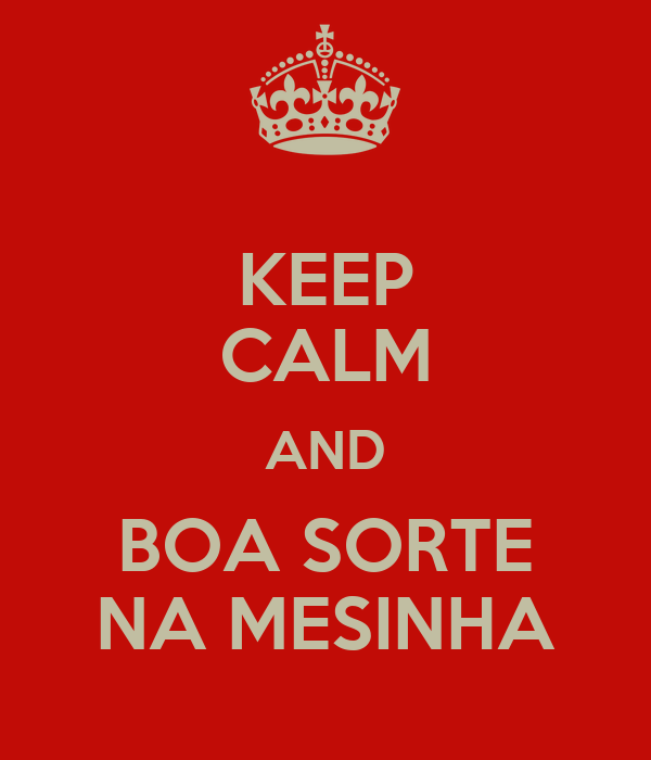 KEEP CALM AND BOA SORTE NA MESINHA