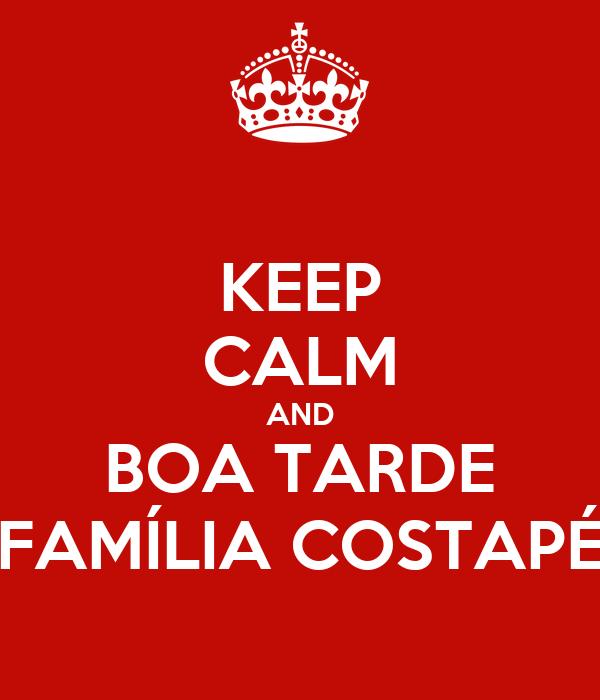 KEEP CALM AND BOA TARDE FAMÍLIA COSTAPÉ