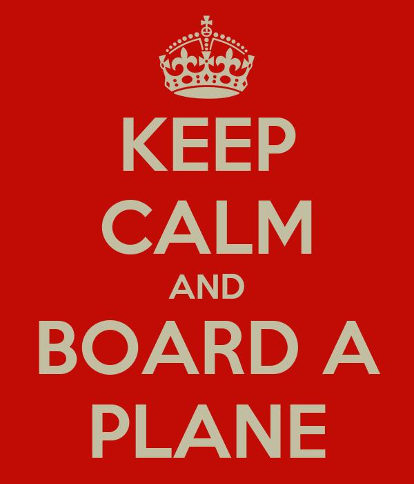 KEEP CALM AND BOARD A PLANE