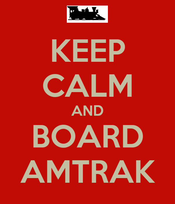 KEEP CALM AND BOARD AMTRAK