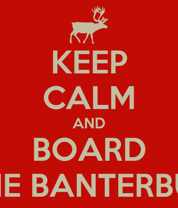 KEEP CALM AND BOARD THE BANTERBUS