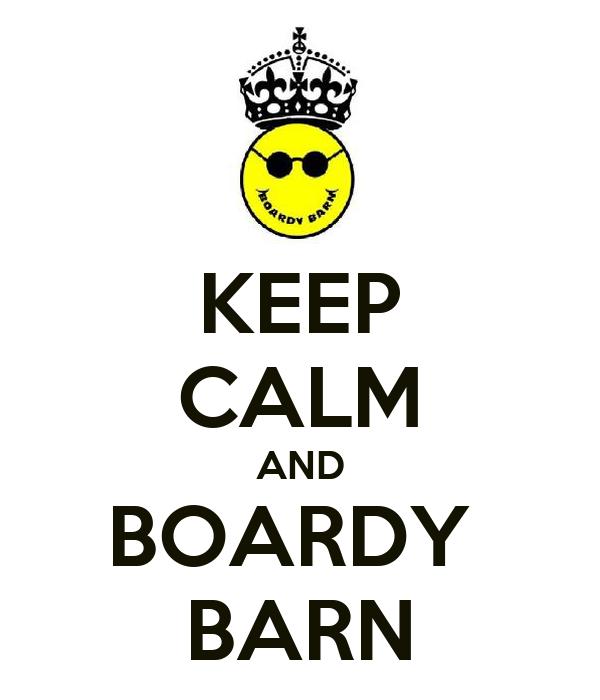 KEEP CALM AND BOARDY  BARN