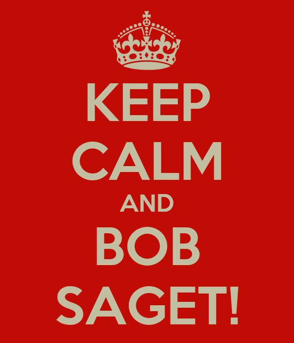 KEEP CALM AND BOB SAGET!
