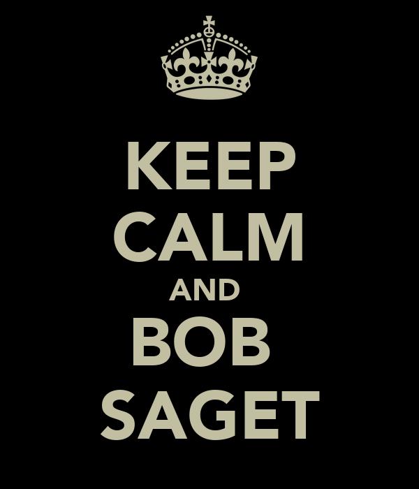 KEEP CALM AND  BOB  SAGET