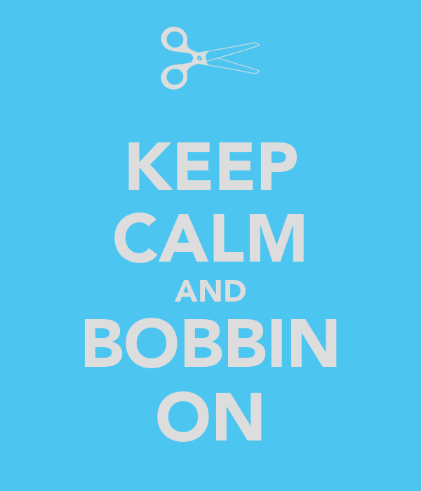 KEEP CALM AND BOBBIN ON