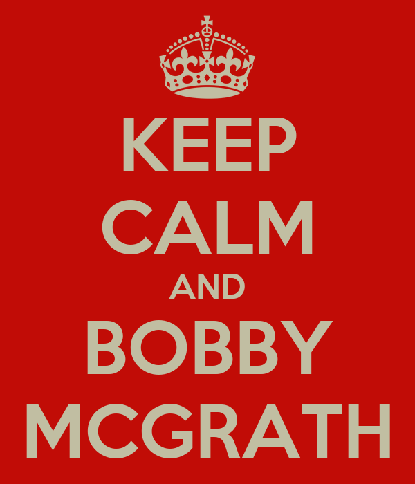 KEEP CALM AND BOBBY MCGRATH