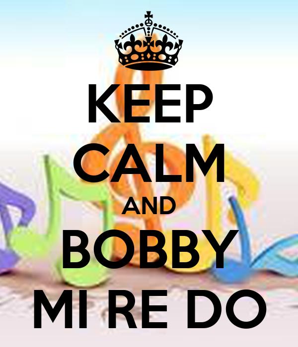 KEEP CALM AND BOBBY MI RE DO