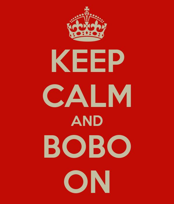 KEEP CALM AND BOBO ON