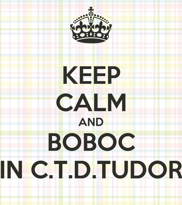 KEEP CALM AND BOBOC IN C.T.D.TUDOR
