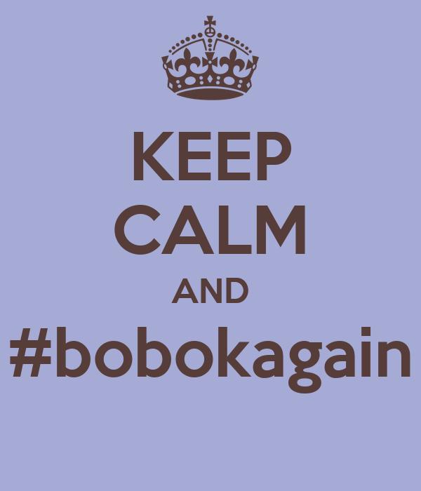 KEEP CALM AND #bobokagain