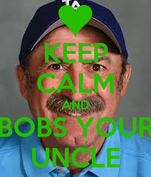 KEEP CALM AND BOBS YOUR UNCLE