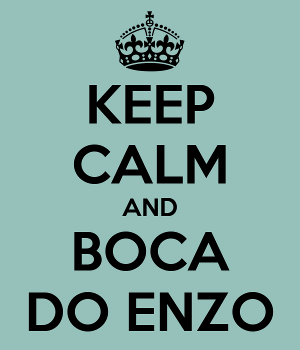 KEEP CALM AND BOCA DO ENZO