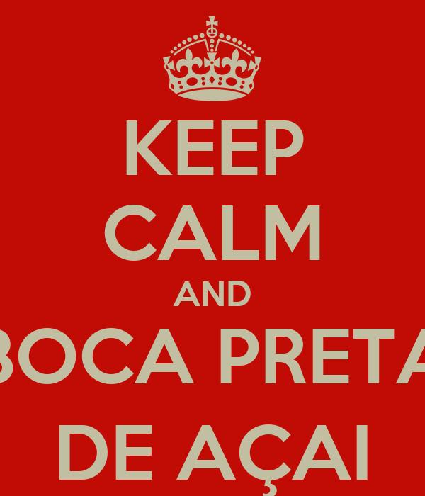 KEEP CALM AND BOCA PRETA DE AÇAI