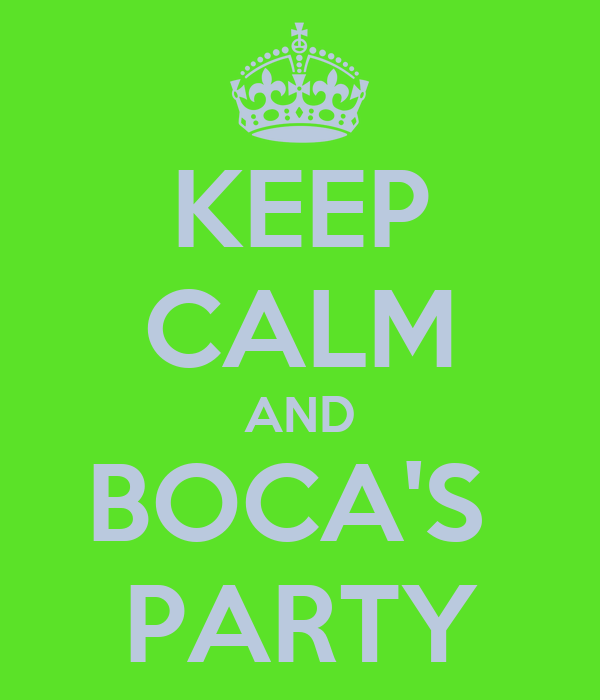 KEEP CALM AND BOCA'S  PARTY