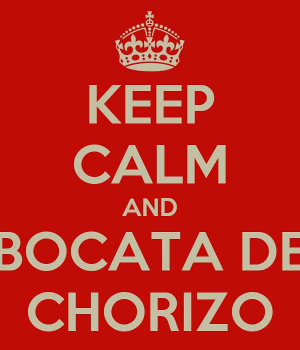 KEEP CALM AND BOCATA DE CHORIZO