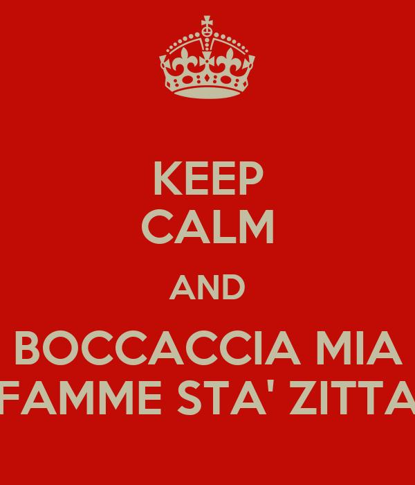 KEEP CALM AND BOCCACCIA MIA FAMME STA' ZITTA
