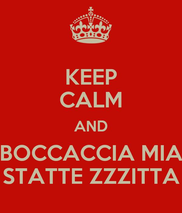 KEEP CALM AND BOCCACCIA MIA STATTE ZZZITTA