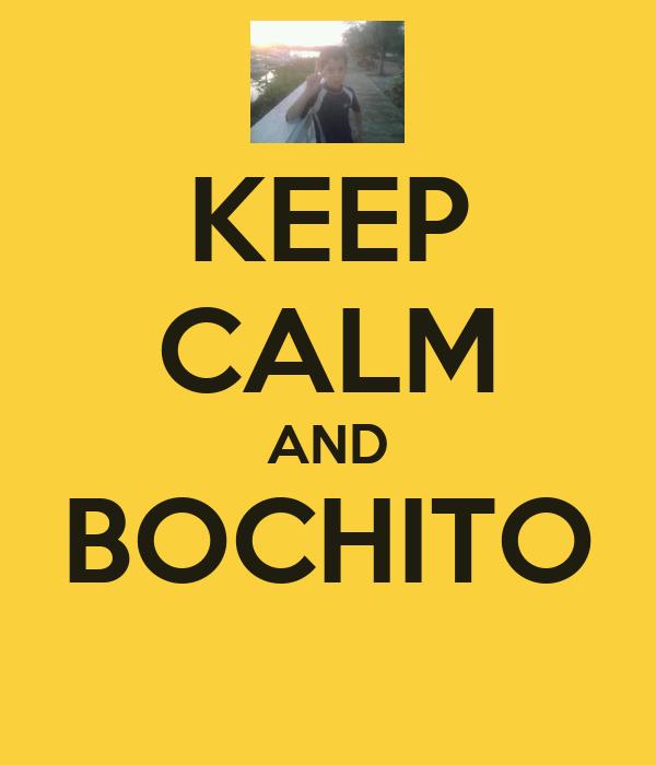 KEEP CALM AND BOCHITO