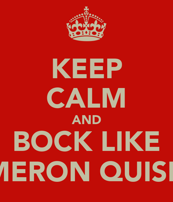 KEEP CALM AND BOCK LIKE CAMERON QUISENG