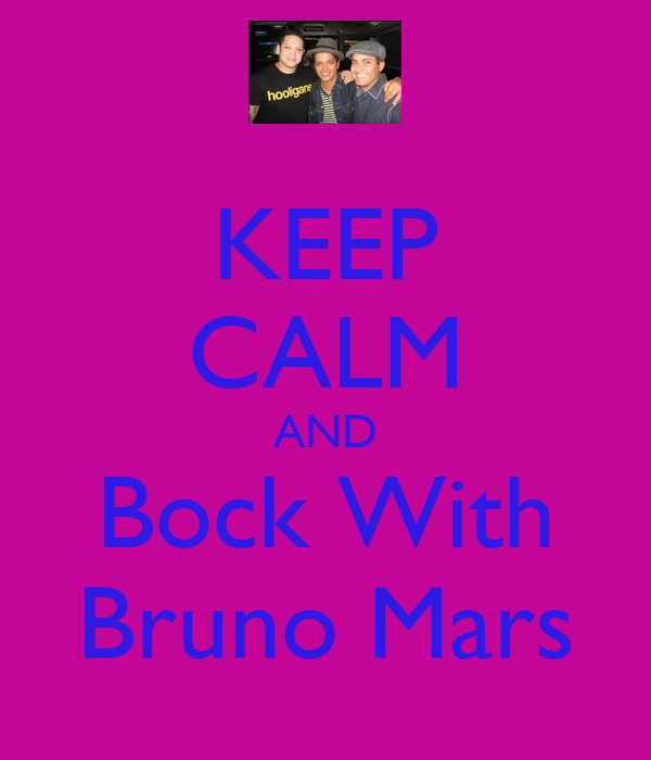 KEEP CALM AND Bock With Bruno Mars