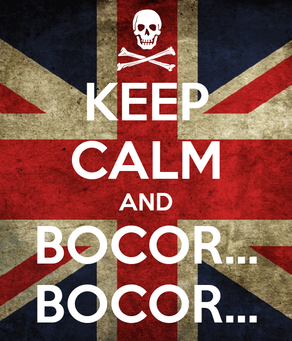 KEEP CALM AND BOCOR... BOCOR...