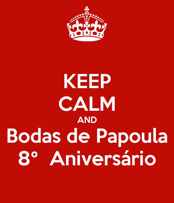 KEEP CALM AND Bodas de Papoula 8°  Aniversário