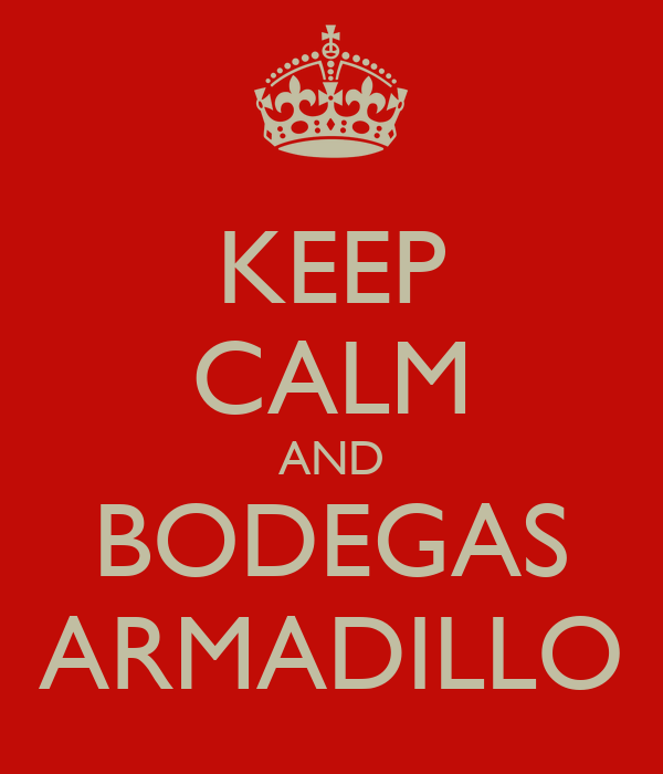 KEEP CALM AND BODEGAS ARMADILLO