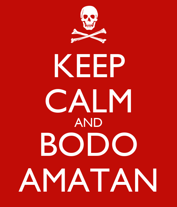 KEEP CALM AND BODO AMATAN