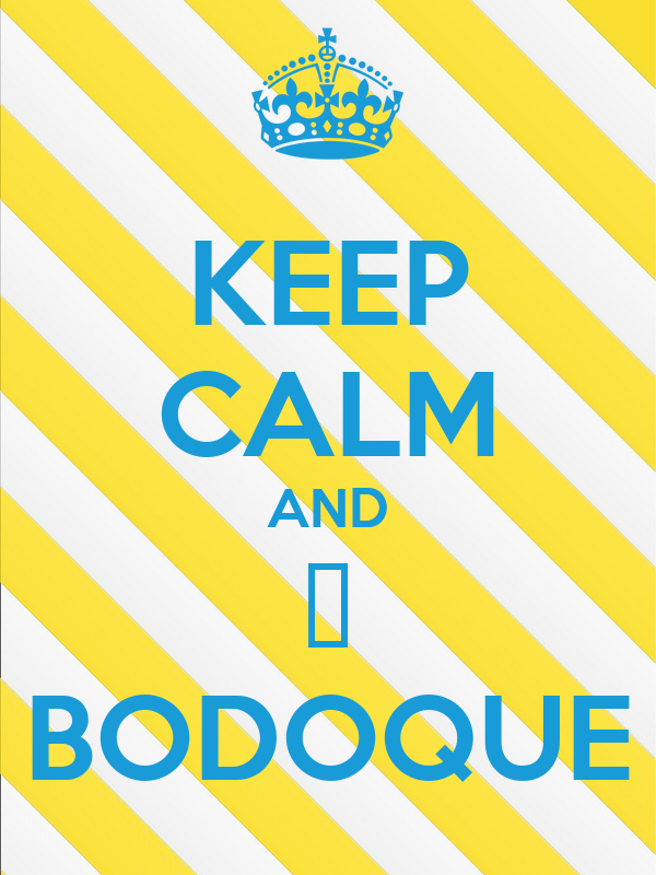 KEEP CALM AND ❤ BODOQUE