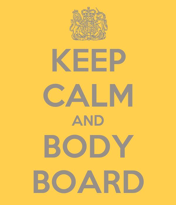 KEEP CALM AND BODY BOARD