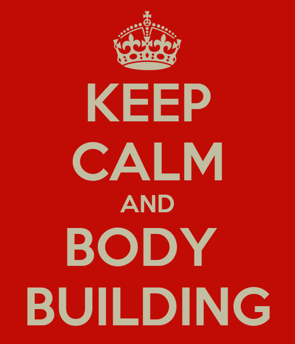 KEEP CALM AND BODY  BUILDING