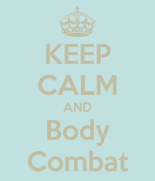 KEEP CALM AND Body Combat