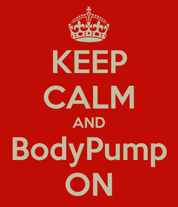 KEEP CALM AND BodyPump ON