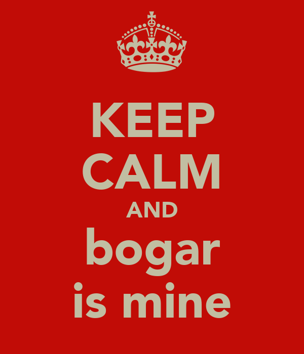KEEP CALM AND bogar is mine