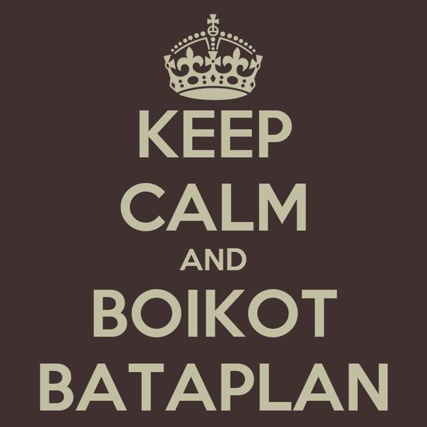 KEEP CALM AND BOIKOT BATAPLAN
