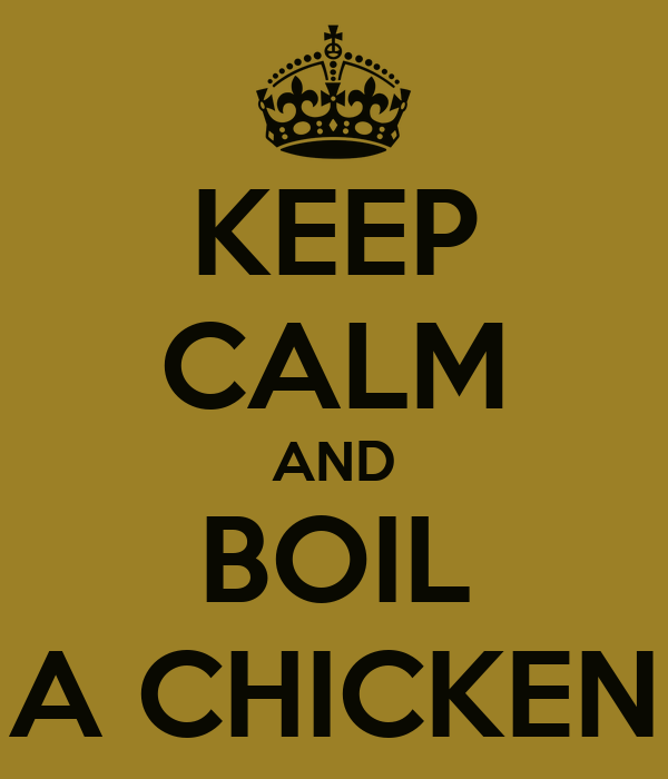 KEEP CALM AND BOIL A CHICKEN