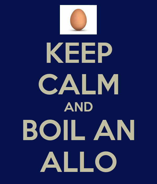 KEEP CALM AND BOIL AN ALLO