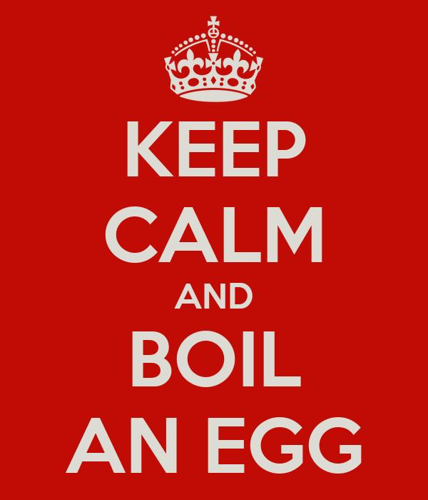 KEEP CALM AND BOIL AN EGG