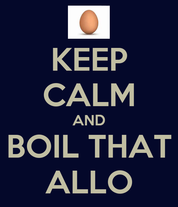 KEEP CALM AND BOIL THAT ALLO